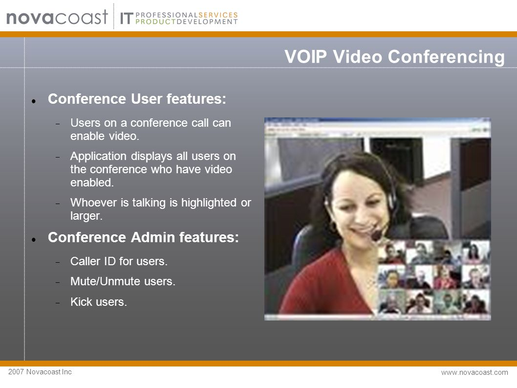 2007 Novacoast Inc www.novacoast.com VOIP Video Conferencing Conference User features:  Users on a conference call can enable video.