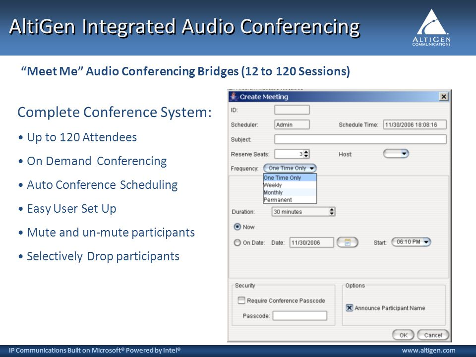 IP Communications Built on Microsoft® Powered by Intel®www.altigen.com Complete Conference System: Up to 120 Attendees On Demand Conferencing Auto Con