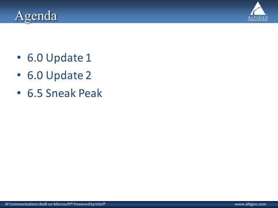IP Communications Built on Microsoft® Powered by Intel®www.altigen.com Agenda 6.0 Update 1 6.0 Update 2 6.5 Sneak Peak
