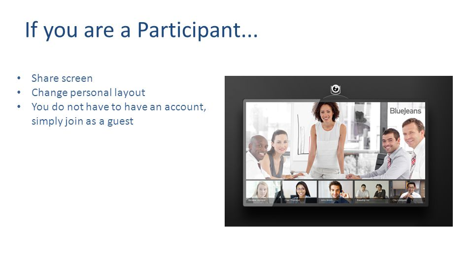 Share screen Change personal layout You do not have to have an account, simply join as a guest If you are a Participant...