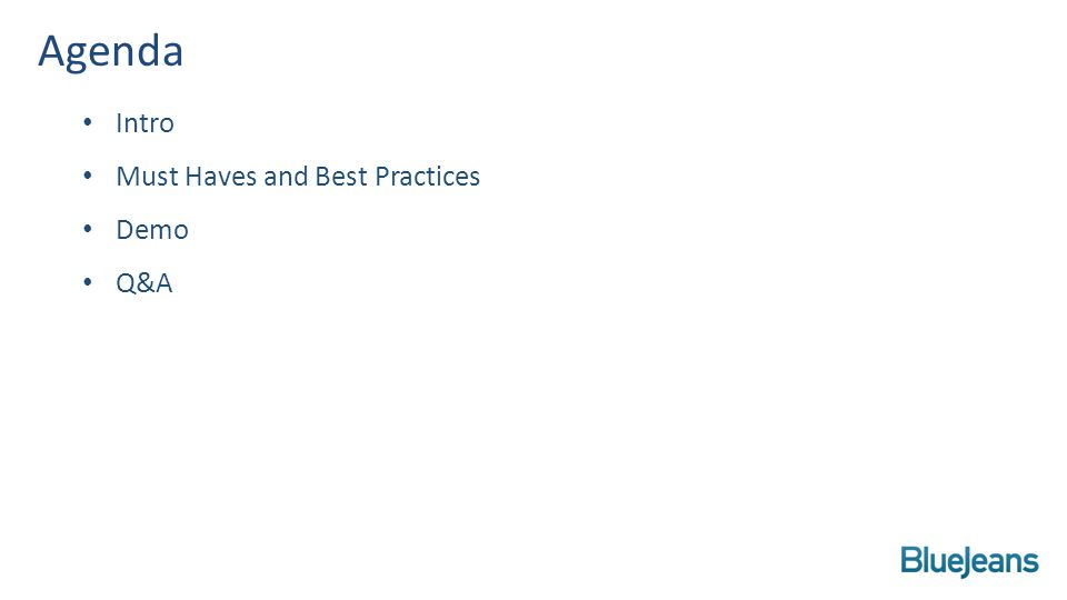 Intro Must Haves and Best Practices Demo Q&A Agenda