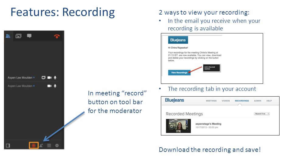 Features: Recording In meeting record button on tool bar for the moderator 2 ways to view your recording: In the email you receive when your recording is available The recording tab in your account Download the recording and save!