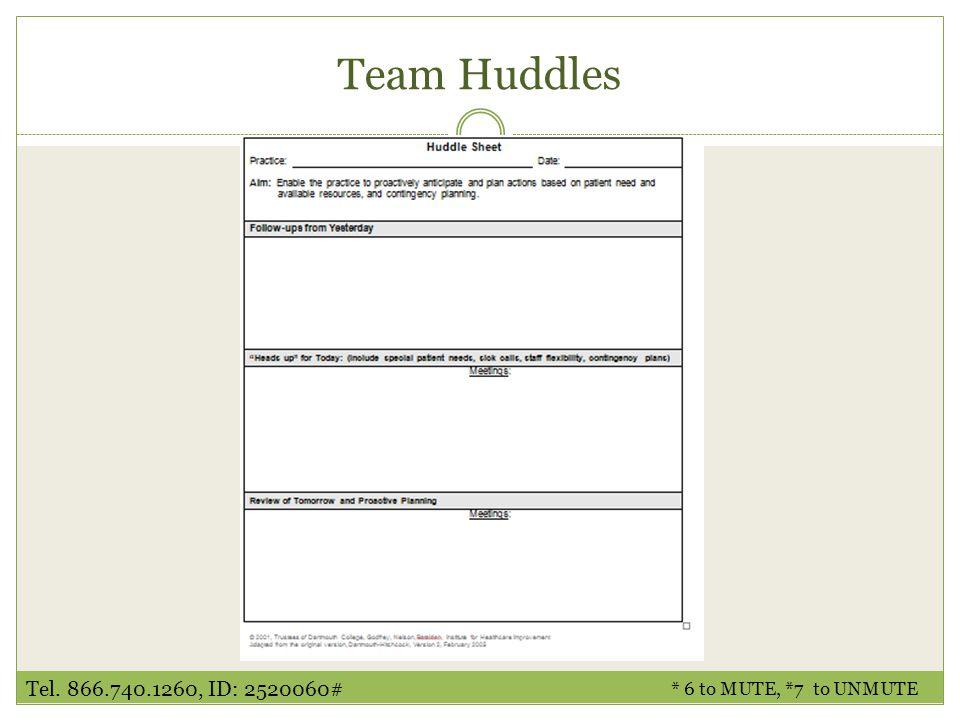 Team Huddles * 6 to MUTE, *7 to UNMUTE Tel. 866.740.1260, ID: 2520060#