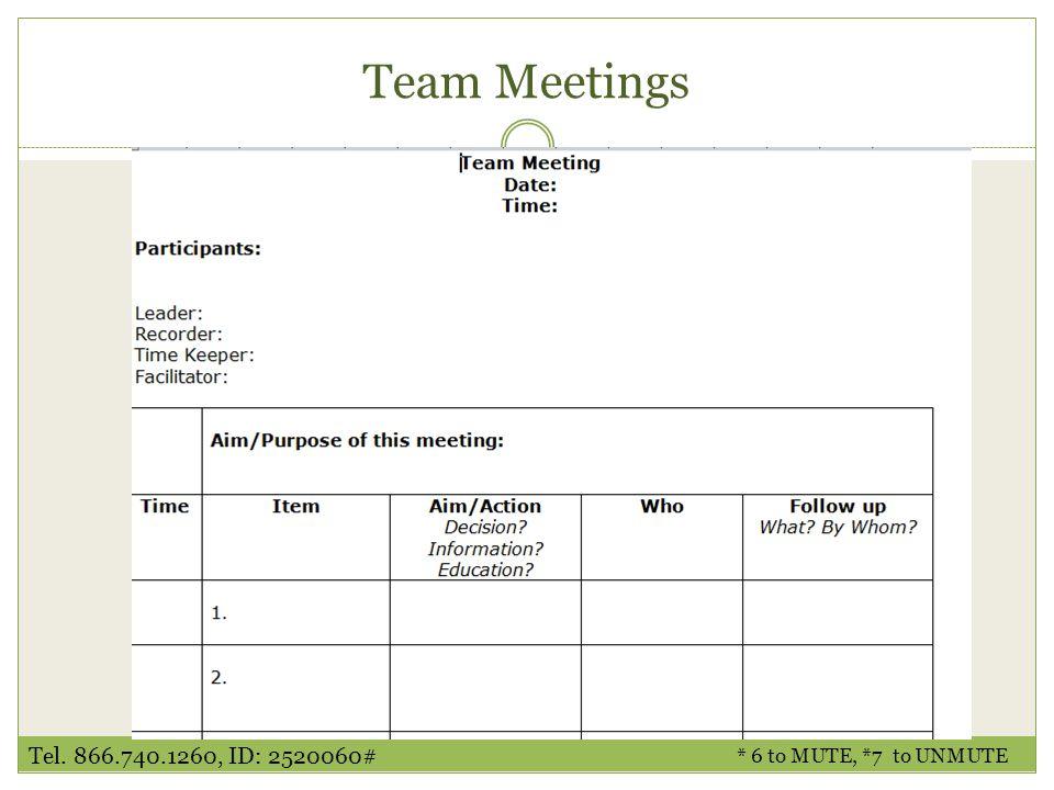 Team Meetings * 6 to MUTE, *7 to UNMUTE Tel. 866.740.1260, ID: 2520060#