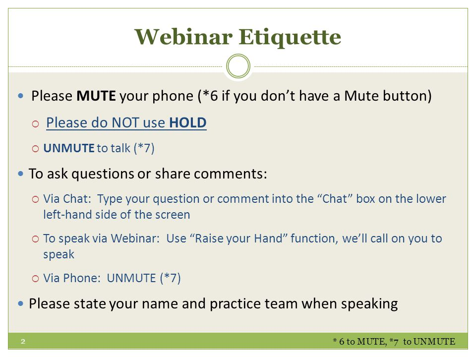 Webinar Etiquette Please MUTE your phone (*6 if you don't have a Mute button)  Please do NOT use HOLD  UNMUTE to talk (*7) To ask questions or share
