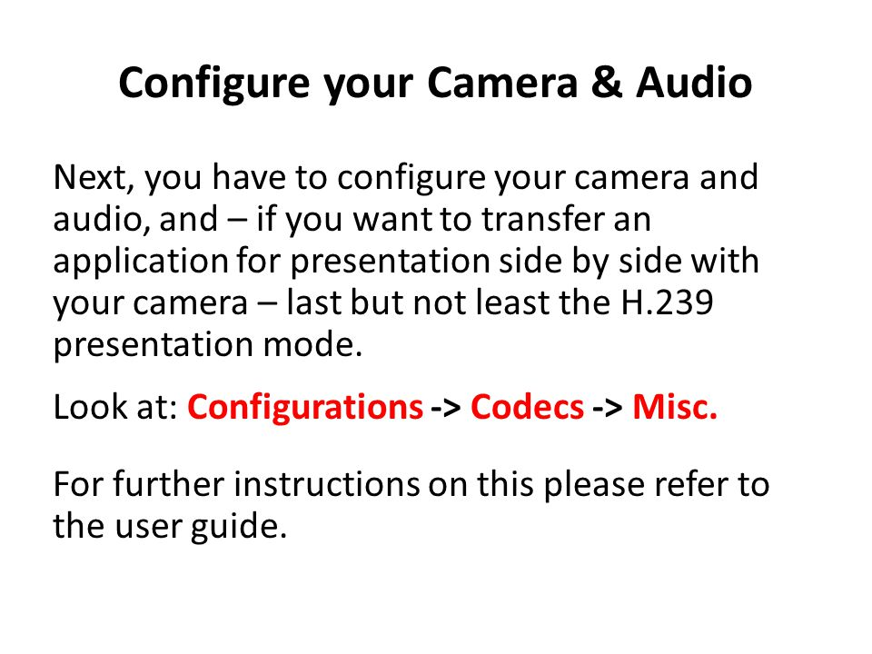 Configure your Camera & Audio Next, you have to configure your camera and audio, and – if you want to transfer an application for presentation side by