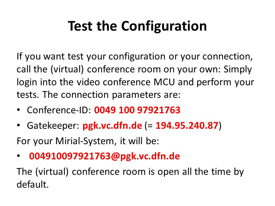 Test the Configuration If you want test your configuration or your connection, call the (virtual) conference room on your own: Simply login into the v