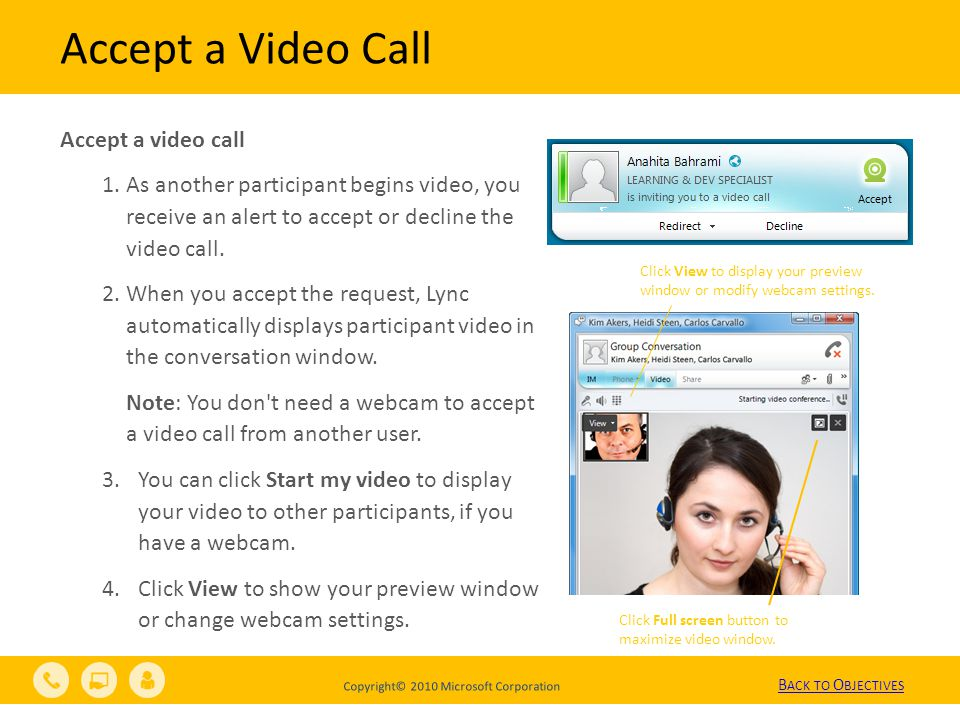 Copyright© 2010 Microsoft Corporation Accept a video call 1.As another participant begins video, you receive an alert to accept or decline the video call.