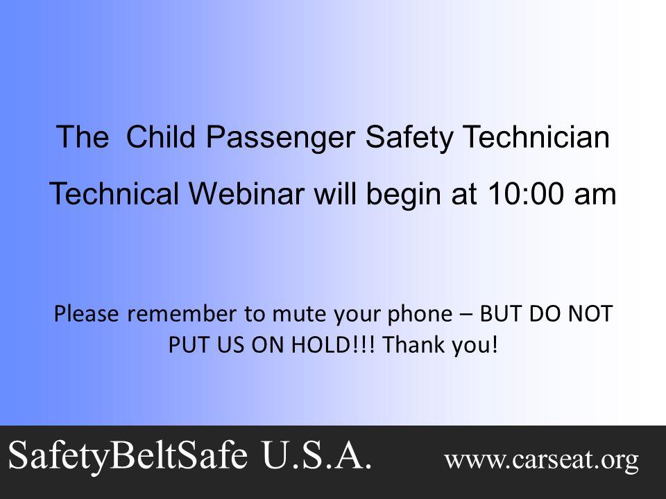 The Child Passenger Safety Technician Technical Webinar will begin at 10:00 am SafetyBeltSafe U.S.A.
