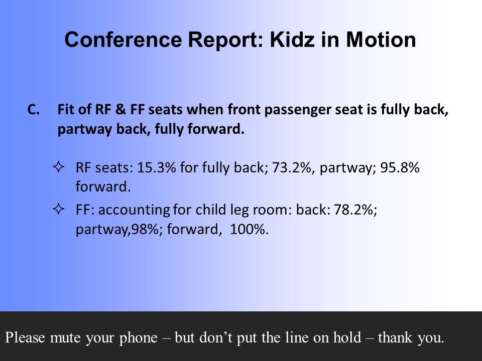 Conference Report: Kidz in Motion C.Fit of RF & FF seats when front passenger seat is fully back, partway back, fully forward.