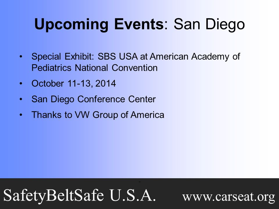 Special Exhibit: SBS USA at American Academy of Pediatrics National Convention October 11-13, 2014 San Diego Conference Center Thanks to VW Group of America + SafetyBeltSafe U.S.A.