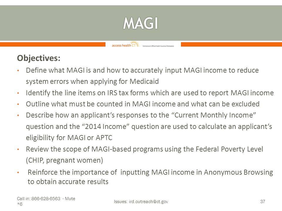 Objectives: Define what MAGI is and how to accurately input MAGI income to reduce system errors when applying for Medicaid Identify the line items on