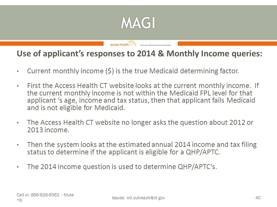 Use of applicant's responses to 2014 & Monthly Income queries: Current monthly income ($) is the true Medicaid determining factor. First the Access He