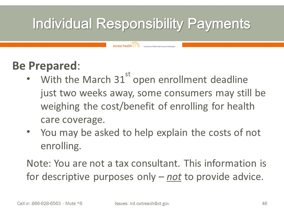 Call in: 866-628-6563 - Mute *6 Issues: ird.outreach@ct.gov46 Be Prepared: With the March 31 st open enrollment deadline just two weeks away, some con