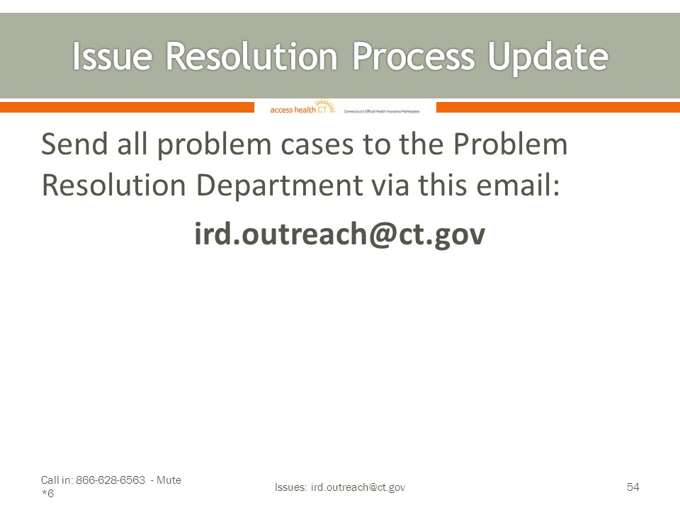Send all problem cases to the Problem Resolution Department via this email: ird.outreach@ct.gov Call in: 866-628-6563 - Mute *6 Issues: ird.outreach@c