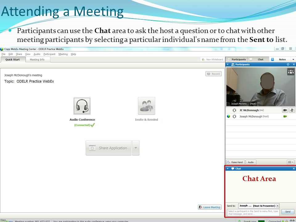 Attending a Meeting Participants can use the Chat area to ask the host a question or to chat with other meeting participants by selecting a particular individual s name from the Sent to list.