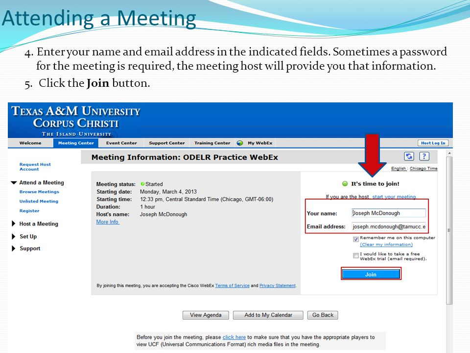 Attending a Meeting 4. Enter your name and email address in the indicated fields. Sometimes a password for the meeting is required, the meeting host w