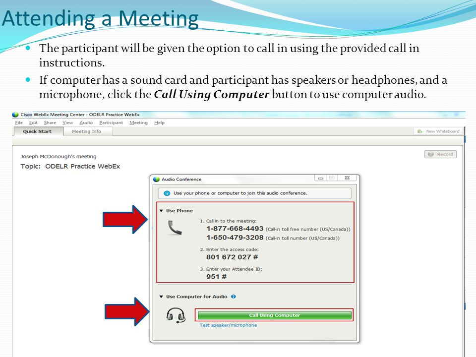 Attending a Meeting The participant will be given the option to call in using the provided call in instructions.