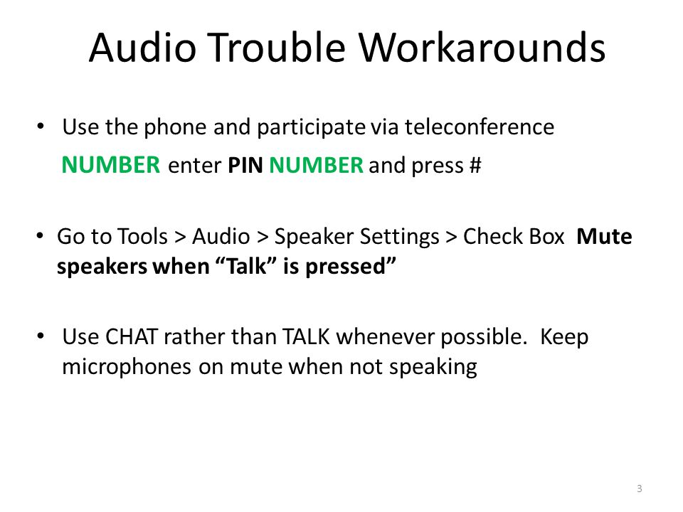 Audio Trouble Workarounds Use the phone and participate via teleconference NUMBER enter PIN NUMBER and press # Go to Tools > Audio > Speaker Settings