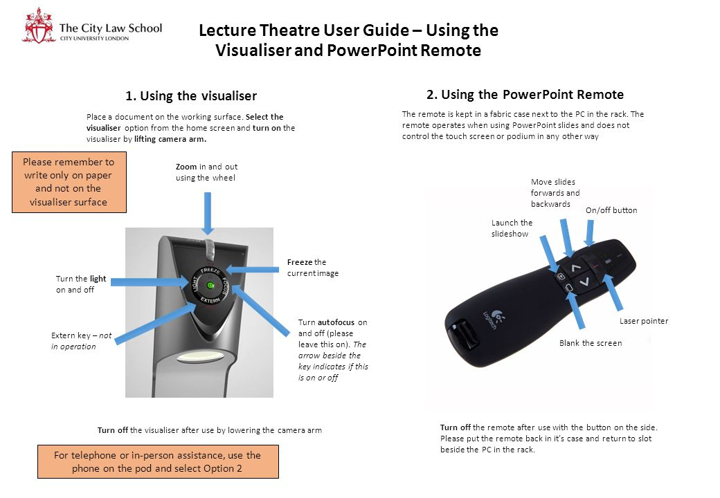 Lecture Theatre User Guide – Using the Visualiser and PowerPoint Remote 1. Using the visualiser 2. Using the PowerPoint Remote Place a document on the