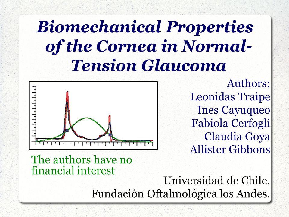 Biomechanical Properties of the Cornea in Normal- Tension Glaucoma Authors: Leonidas Traipe Ines Cayuqueo Fabiola Cerfogli Claudia Goya Allister Gibbons Universidad de Chile.