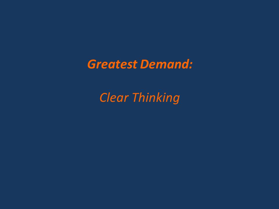 Greatest Demand: Clear Thinking