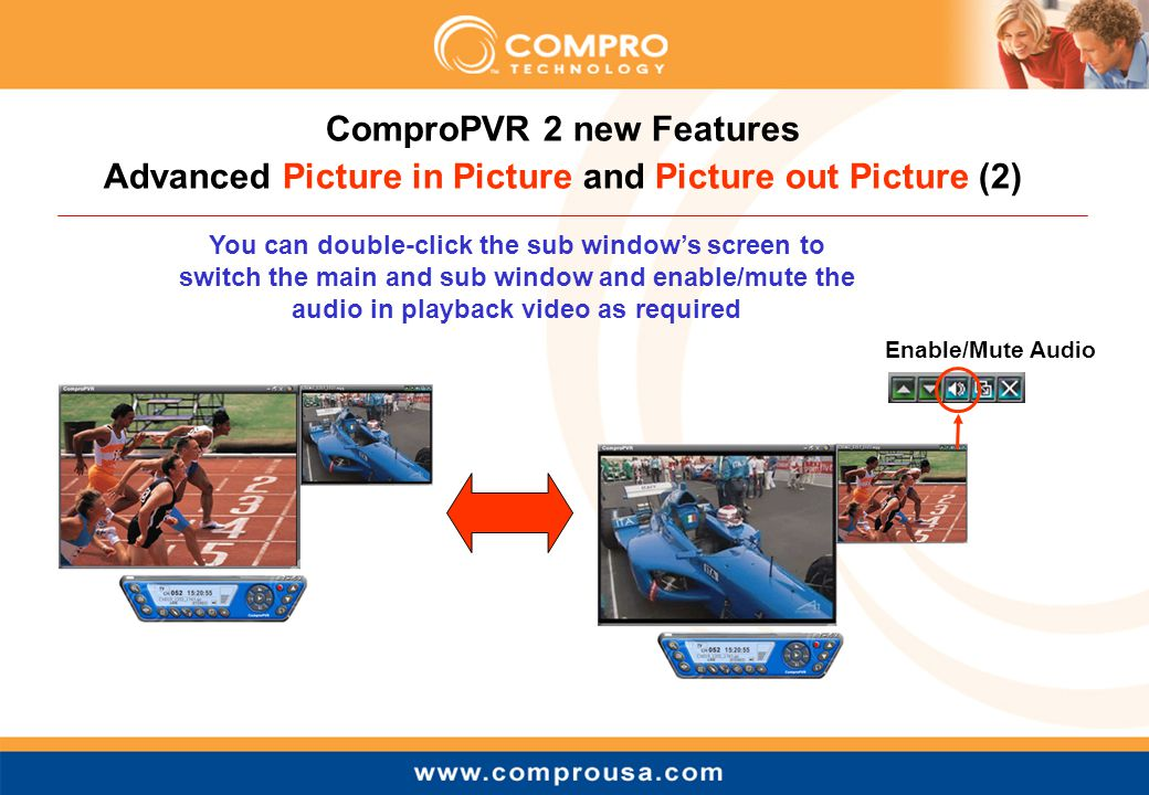 ComproPVR 2 new Features Advanced Picture in Picture and Picture out Picture (3) Picture in Picture mode Drag the sub window to any place inside of the main window You can click the right button of your mouse on sub window to open the dialog box for Stop/Pause/Forward/Backward /Mute video or even get Snapshot.