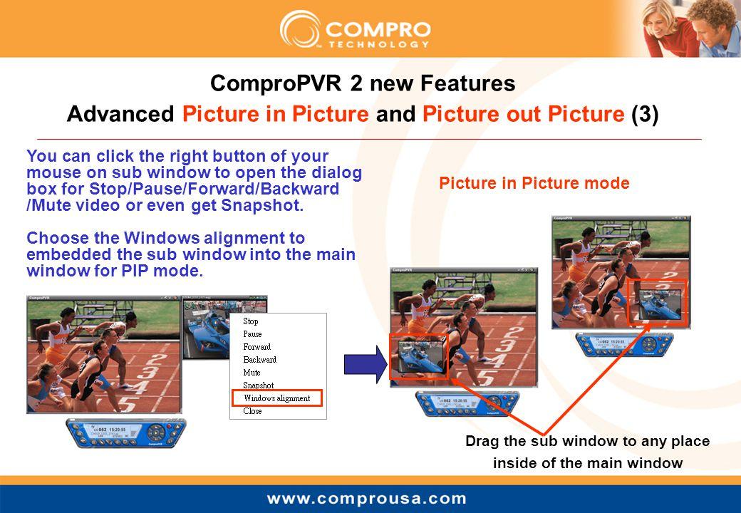 ComproPVR 2 new Features Advanced Video Desktop (1) ComproPVR 2's advanced video desktop feature enables your current live TV show as desktop Live TV show on your desktop.