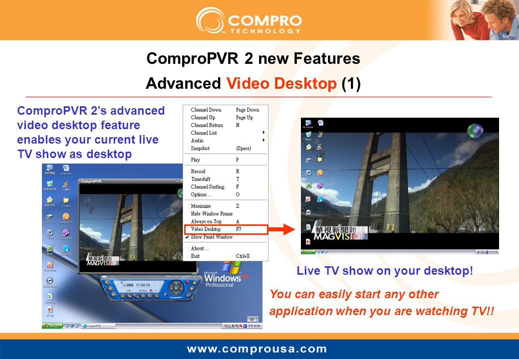 ComproPVR 2 new Features Advanced Video Desktop (1) ComproPVR 2's advanced video desktop feature enables your current live TV show as desktop Live TV show on your desktop.