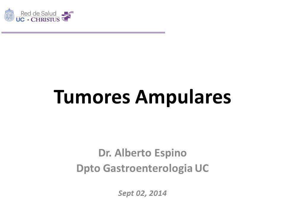 Tumores Ampulares Dr. Alberto Espino Dpto Gastroenterologia UC Sept 02, 2014