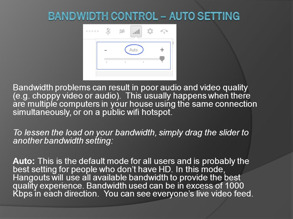 Bandwidth problems can result in poor audio and video quality (e.g.