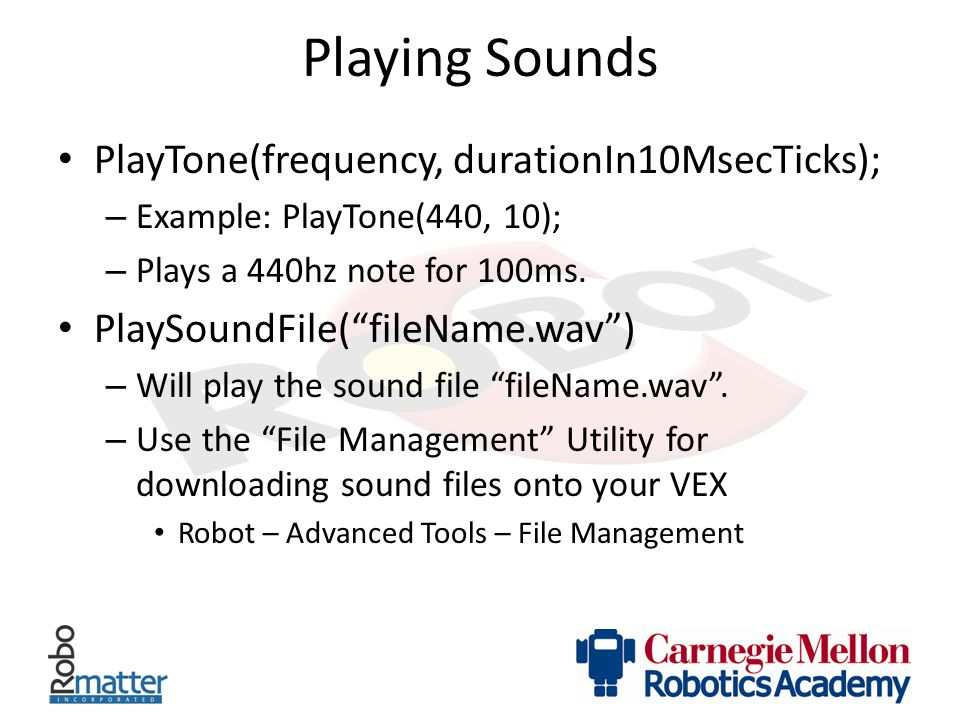 """Playing Sounds PlayTone(frequency, durationIn10MsecTicks); – Example: PlayTone(440, 10); – Plays a 440hz note for 100ms. PlaySoundFile(""""fileName.wav"""")"""