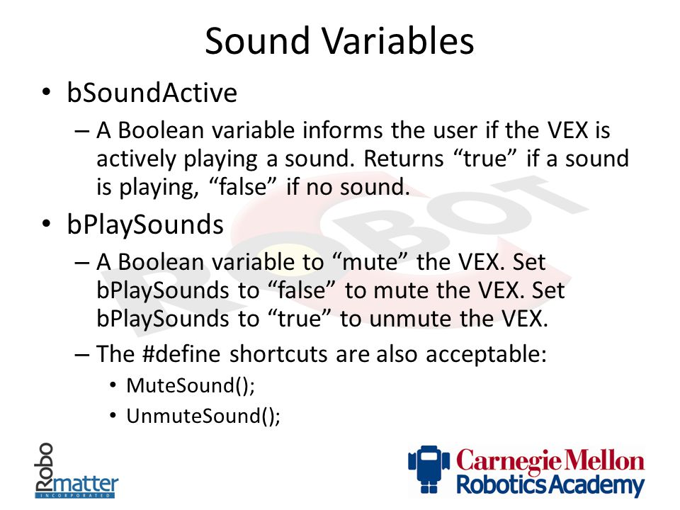 """Sound Variables bSoundActive – A Boolean variable informs the user if the VEX is actively playing a sound. Returns """"true"""" if a sound is playing, """"fals"""
