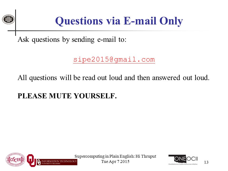Supercomputing in Plain English: Hi Thruput Tue Apr 7 2015 13 Questions via E-mail Only Ask questions by sending e-mail to: sipe2015@gmail.com All que