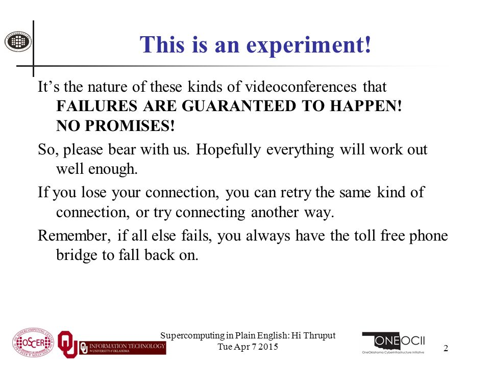 Supercomputing in Plain English: Hi Thruput Tue Apr 7 2015 2 This is an experiment! It's the nature of these kinds of videoconferences that FAILURES A