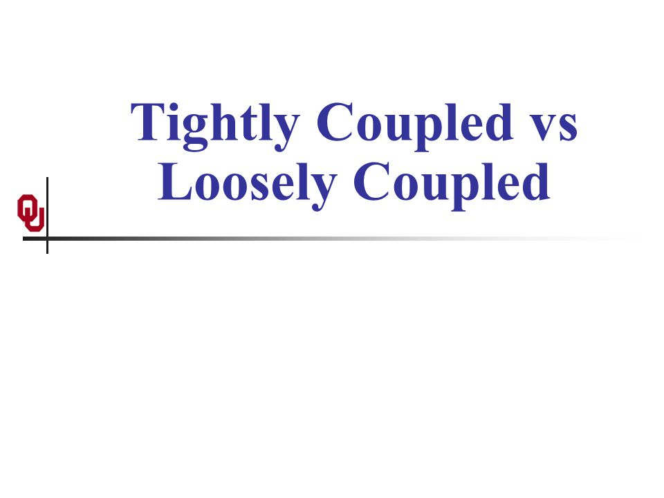 Tightly Coupled vs Loosely Coupled