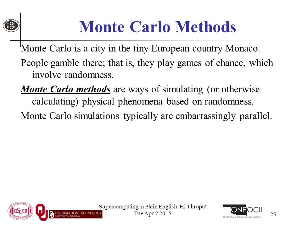 Supercomputing in Plain English: Hi Thruput Tue Apr 7 2015 29 Monte Carlo Methods Monte Carlo is a city in the tiny European country Monaco.