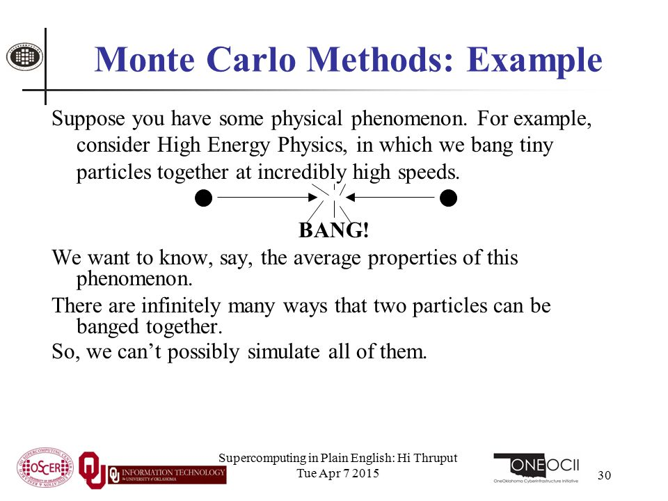 Supercomputing in Plain English: Hi Thruput Tue Apr 7 2015 30 Monte Carlo Methods: Example Suppose you have some physical phenomenon.