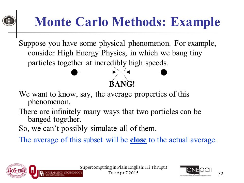 Supercomputing in Plain English: Hi Thruput Tue Apr 7 2015 32 Monte Carlo Methods: Example Suppose you have some physical phenomenon. For example, con