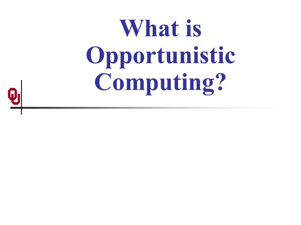 What is Opportunistic Computing