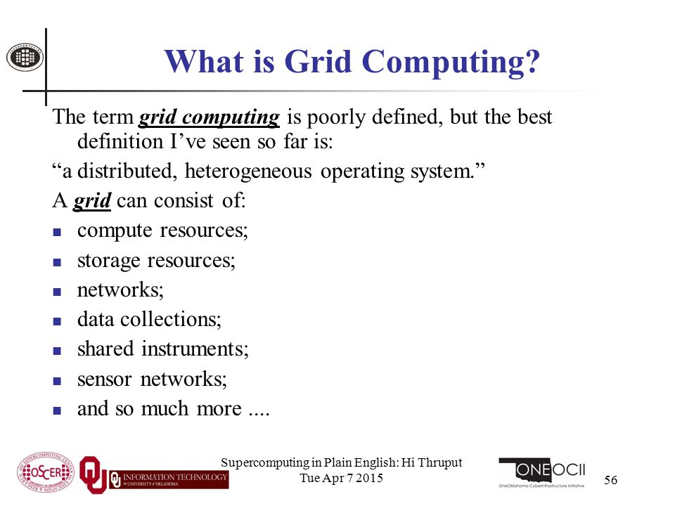Supercomputing in Plain English: Hi Thruput Tue Apr 7 2015 56 What is Grid Computing.