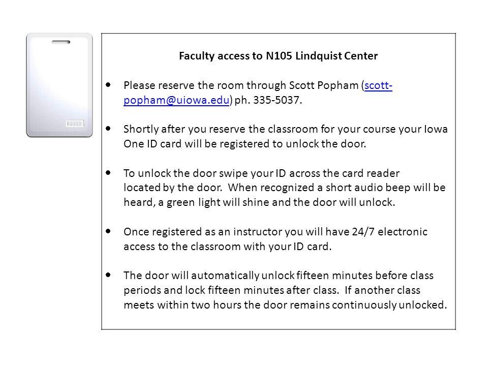 Faculty access to N105 Lindquist Center  Please reserve the room through Scott Popham (scott- popham@uiowa.edu) ph. 335-5037.scott- popham@uiowa.edu