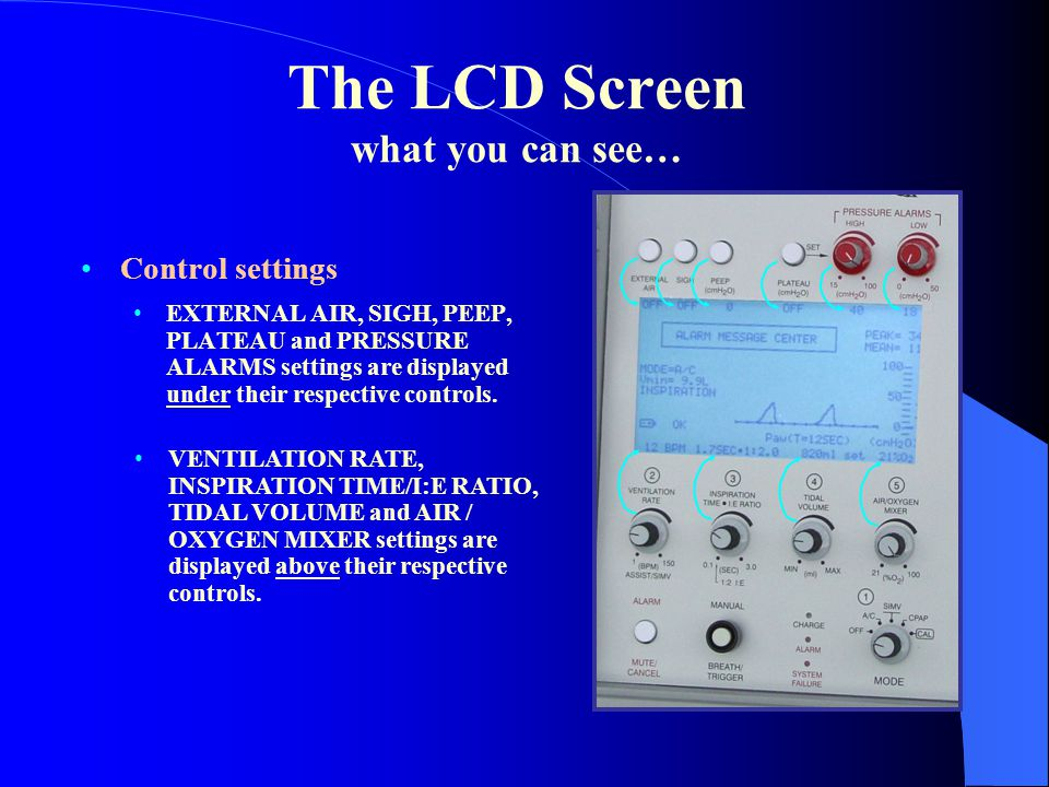The LCD Screen what you can see… Control settings EXTERNAL AIR, SIGH, PEEP, PLATEAU and PRESSURE ALARMS settings are displayed under their respective