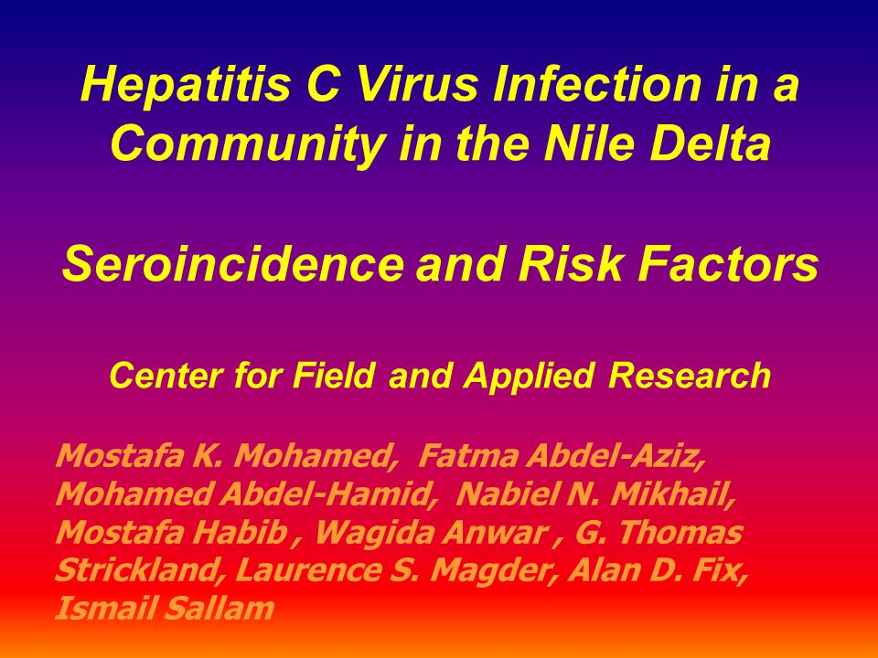 Hepatitis C Virus Infection in a Community in the Nile Delta Seroincidence and Risk Factors Center for Field and Applied Research Mostafa K. Mohamed,