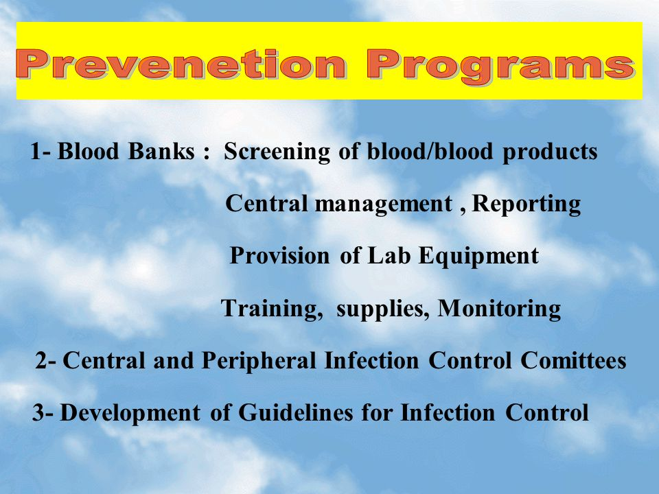 1- Blood Banks : Screening of blood/blood products Central management, Reporting Provision of Lab Equipment Training, supplies, Monitoring 2- Central