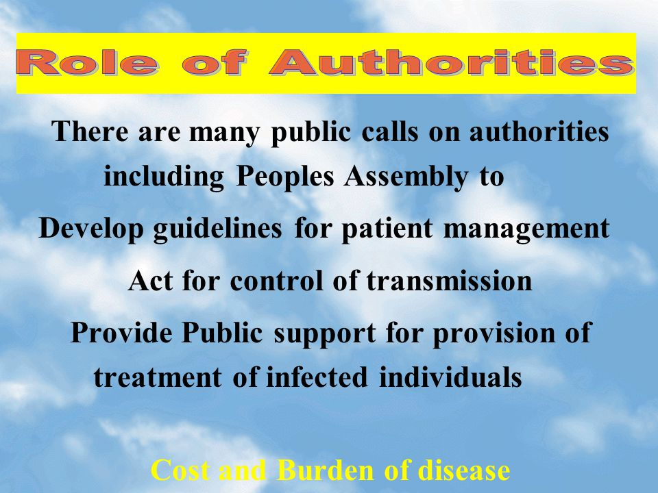 There are many public calls on authorities including Peoples Assembly to Develop guidelines for patient management Act for control of transmission Provide Public support for provision of treatment of infected individuals Cost and Burden of disease