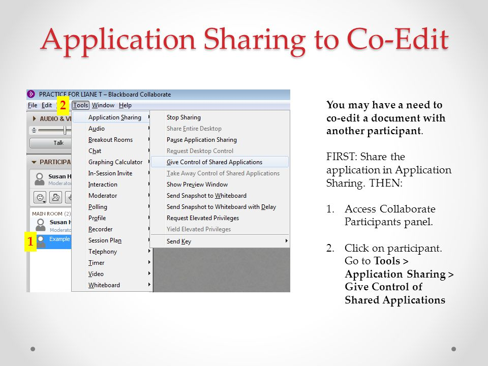 Application Sharing to Co-Edit You may have a need to co-edit a document with another participant. FIRST: Share the application in Application Sharing