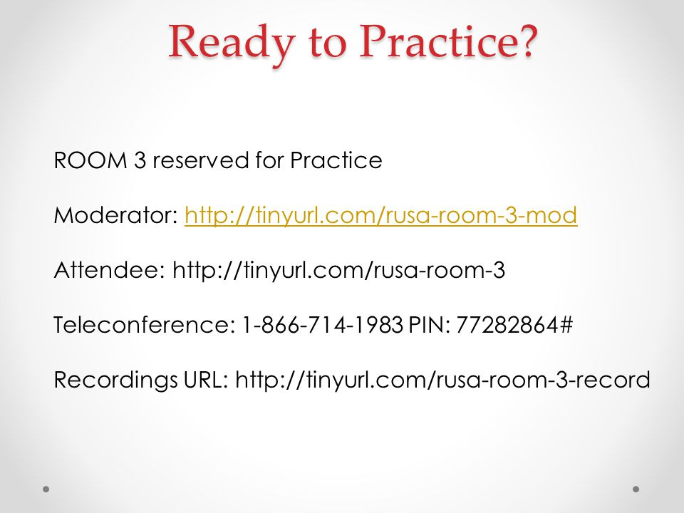 Ready to Practice? ROOM 3 reserved for Practice Moderator: http://tinyurl.com/rusa-room-3-modhttp://tinyurl.com/rusa-room-3-mod Attendee: http://tinyu
