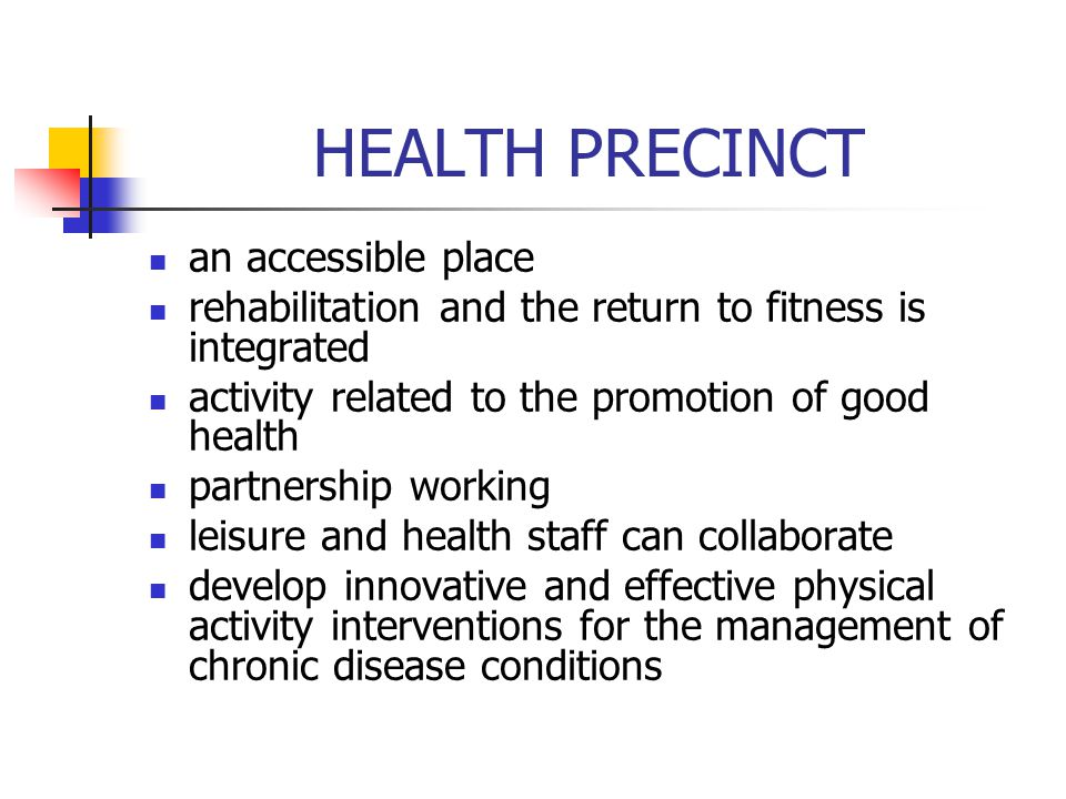 HEALTH PRECINCT an accessible place rehabilitation and the return to fitness is integrated activity related to the promotion of good health partnershi
