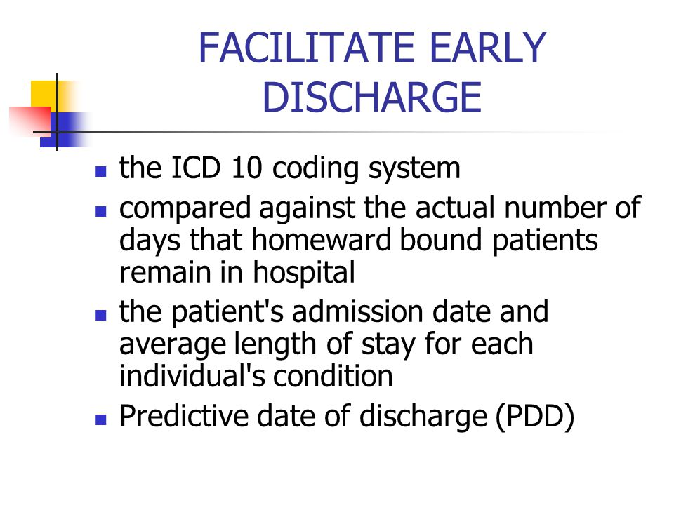 FACILITATE EARLY DISCHARGE the ICD 10 coding system compared against the actual number of days that homeward bound patients remain in hospital the pat